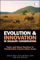 Cover image for Evolution and innovation in wildlife conservation : parks and game ranches to transfrontier conservation areas