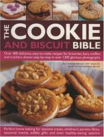 Cover image for The cookie and biscuit bible : over 400 delicious, easy-to-make recipes for brownies, bars, muffins and crackers, shown step-by-step in over 1300 glorious photographs