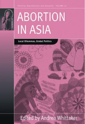 Cover image for Abortion in Asia : local dilemmas, global politics
