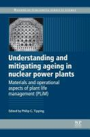 Cover image for Understanding and mitigating ageing in nuclear power plants : materials and operational aspects of plant life management (PLiM)