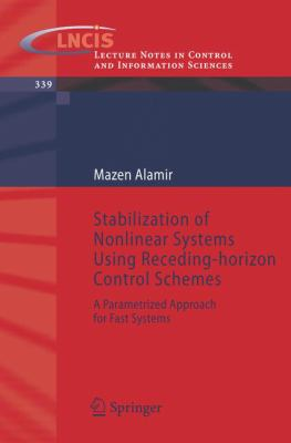 Cover image for Stabilization of nonlinear systems using receding-horizon control schemes : a parametrized approach for fast systems