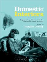 Cover image for Domestic interiors : representing homes from the Victorians to the moderns