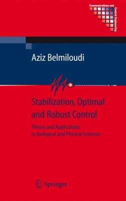 Cover image for Stabilization, optimal and robust control : theory and applications in biological and physical sciences