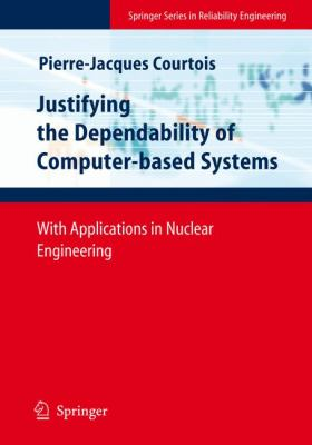 Cover image for Justifying the dependability of computer-based aystems : with applications in nuclear engineering