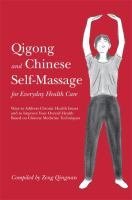 Cover image for Qigong and Chinese self-massage for everyday health care : ways to address chronic health issues and to improve your overall health based on Chinese medicine techniques