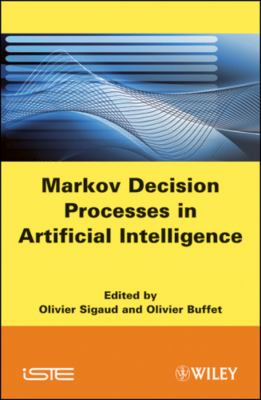 Cover image for Markov decision processes in artificial intelligence : MDPs, beyond MDPs and applications