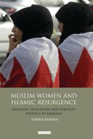 Cover image for Muslim women and Islamic resurgence : religion, education and identity politics in Bahrain