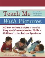 Cover image for Teach me with pictures : 40 fun picture scripts to develop play and communication skills in children on the autism spectrum