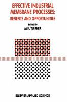 Cover image for Effective industrial membrane processes, benefits and opportunities /cedited by M K Turner
