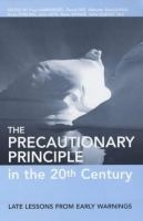 Cover image for The precautionary principle in the 20th century : late lessons from early warnings