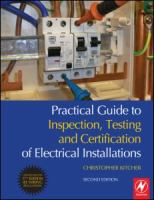 Cover image for Practical guide to inspection, testing and certification of electrical installations : conforms to 17th edition IEE wiring regulations (BS 7671 : 2008) and part P of building regulations