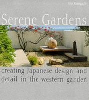 Cover image for Serene gardens : creating japanese design and detail in the western garden