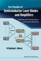Cover image for The principles of semiconductor laser diodes and amplifiers : analysis and transmission line laser modeling