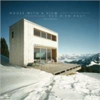 Cover image for House with a view : residential mountain archtecture = Vue d'en haut : résidences de montaigne