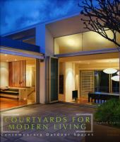 Cover image for Courtyards for modern living : contemporary outdoor spaces