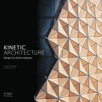 Cover image for Kinetic architecture : designs for active envelopes