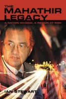 Cover image for The Mahathir legacy : a nation divided, a region at risk