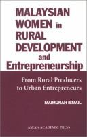 Cover image for Malaysian women in rural development and entrepreneurship : from rural producers to urban entrepreneurs