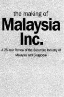 Cover image for The making of Malaysia Inc. : A 25 - year review of the securities industry of Malaysia and Singapore