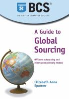 Cover image for A guide to global sourcing : offshore outsourcing and other global delivery methods