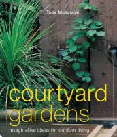 Cover image for Courtyard gardens : imaginative ideas for outdoor living