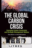 Cover image for The global carbon crisis : emerging carbon constraints and strategic management options