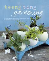 Cover image for Teeny tiny gardening : 35 step-by-step projects and inspirational ideas for gardening in tiny spaces