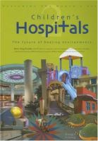 Cover image for Designing the world's best children's hospitals : the future of healing environments