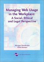 Cover image for Managing web usage in the workplace : a social, ethical and legal perspective