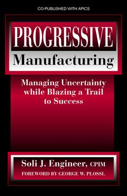 Cover image for Progressive manufacturing : managing uncertainty while blazing a trail to success