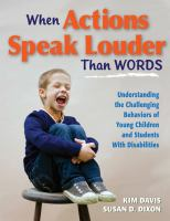 Cover image for When actions speak louder than words : understanding the challenging behaviors of young children and students with disabilities