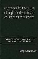 Cover image for Creating a digital-rich classroom : teaching & learning in a web 2.0 world