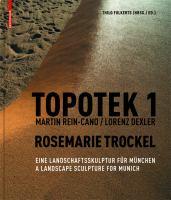 Cover image for Topotek 1, Martin Rein-Cano, Lorenz Dexler, Rosemarie Trockel : eine landschaftsskulptur fur München = A landscape sculpture for Munich