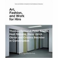 Cover image for Art, fashion and work for hire : Thomas Demand, Peter Saville, Hedi Slimane, Hans Ulrich Obrist and Christina Bechtler in conversation