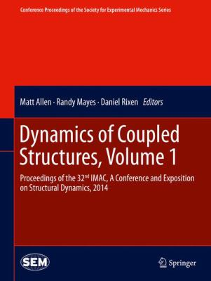 Cover image for Dynamics of coupled structures : proceedings of the 32nd IMAC, a conference and exposition on structural dynamics, 2014. Volume 1