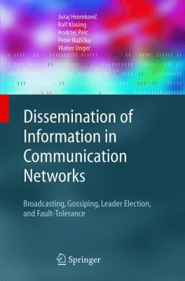 Cover image for Dissemination of information in communication networks : broadcasting, gossiping, leader election, and fault-tolerance