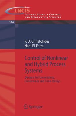 Cover image for Control of nonlinear and hybrid process systems : designs for uncertainty, constraints and time-delays