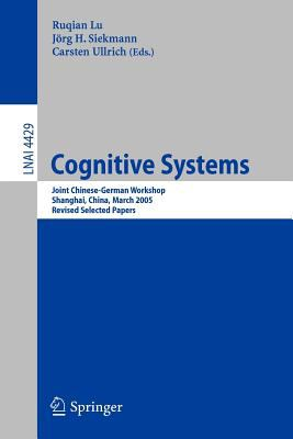 Cover image for Cognitive systems : joint Chinese-German workshop, Shanghai, China, March 7-11, 2005 : revised selected papers