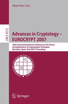 Cover image for Advances in Cryptology - EUROCRYPT 2007 26th Annual International Conference on the Theory and Applications of Cryptographic Techniques, Barcelona, Spain, May 20-24, 2007. Proceedings
