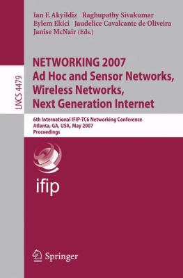 Cover image for NETWORKING 2007 bad hoc and sensor networks, wireless networks, next generation internet : 6th International IFIP-TC6 Networking Conference, Atlanta, GA, USA, May 14-18, 2007 : proceedings