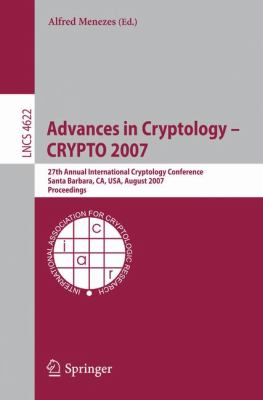 Cover image for Advances in cryptology - CRYPTO 2007 : 27th Annual International Cryptology Conference, Santa Barbara, CA, USA, August 19-23, 2007 ; proceedings