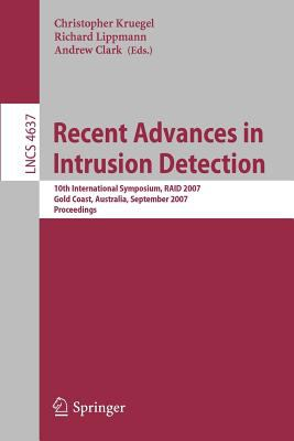 Cover image for Recent advances in intrusion detection : 10th International Symposium, RAID 2007, Gold Coast, Australia, September 5-7, 2007, proceedings