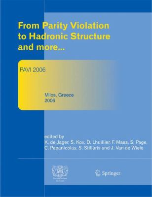 Cover image for Proceedings of The 3rd Workshop From Parity Violation to Hadronic Structure and more... PAVI 2006 May 16�a20, 2006 Milos, Greece