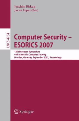 Cover image for Computer Security - ESORICS 2007 12th European Symposium On Research In Computer Security, Dresden, Germany, September 24-26, 2007: Proceedings