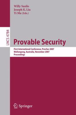 Cover image for Provable security first international conference, ProvSec 2007, Wollongong, Australia, November 1-2, 2007 : proceedings