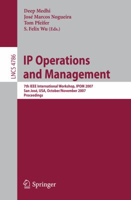 Cover image for IP operations and management 7th IEEE international workshop, IPOM 2007, San Jose, USA, October 31-November 2, 2007 : proceedings