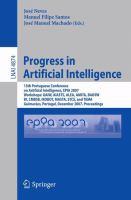 Cover image for Progress in artificial intelligence 3th Portuguese Conference on Aritficial [i.e. Artificial] Intelligence, EPIA 2007 workshops: GAIW, AIASTS, ALEA, AMITA, BAOSW, BI, CMBSB, IROBOT, MASTA, STCS, and TEMA, Guimaraes, Portugal, December 3-7, 2007 : proceedings
