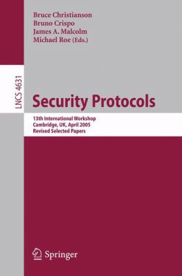 Cover image for Security protocols 13th international workshop, Cambridge, UK, April 20-22, 2005 : revised selected papers