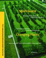 Cover image for Changing places : contemporary German landscape architecture