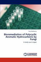 Cover image for Bioremediation of polycyclic aromatic hydrocarbons by fungi : a study case in Japan